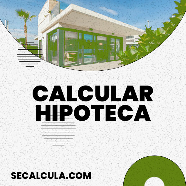 Calcular Hipoteca ▷ Simular Hipoteca Gratis✌ con SeCalcula