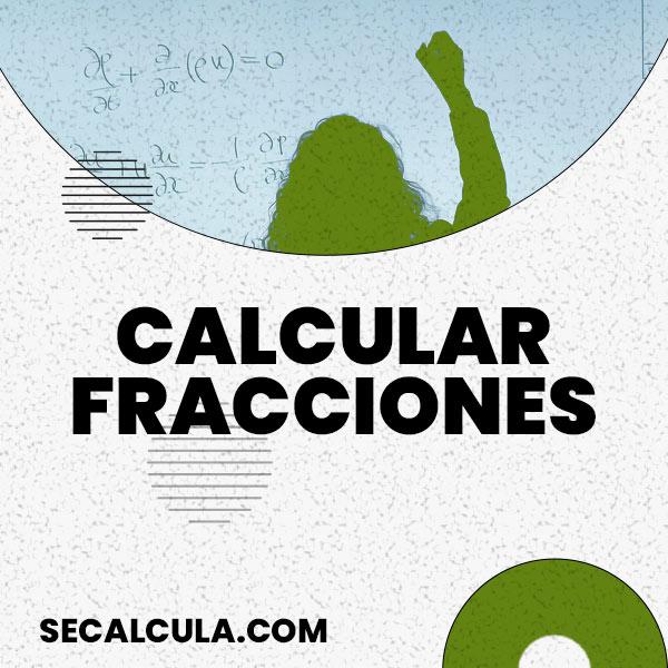 Calculadora de Fracciones ▷ Calcular Fracciones Gratis