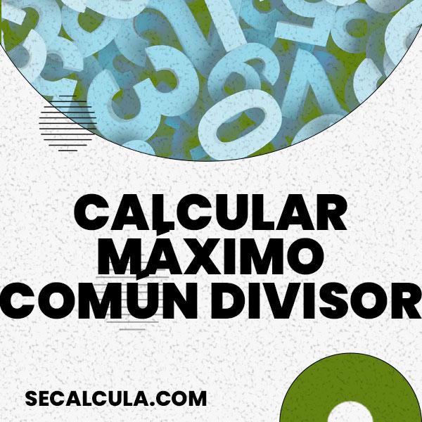 Calcular Máximo Común Divisor Gratis con SeCalcula